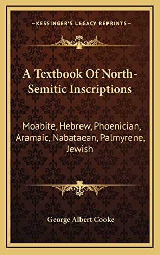 9781163524176: A Textbook Of North-Semitic Inscriptions: Moabite, Hebrew, Phoenician, Aramaic, Nabataean, Palmyrene, Jewish