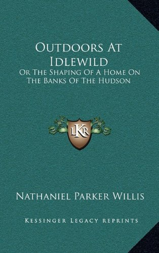 9781163525623: Outdoors At Idlewild: Or The Shaping Of A Home On The Banks Of The Hudson