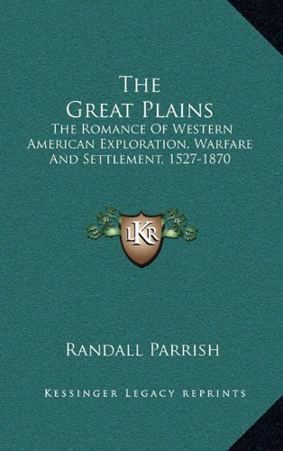 9781163526620: The Great Plains: The Romance Of Western American Exploration, Warfare And Settlement, 1527-1870