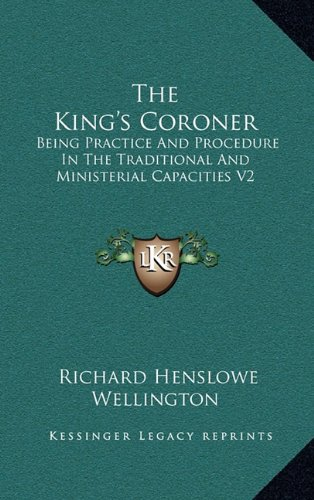 9781163526934: The King's Coroner: Being Practice And Procedure In The Traditional And Ministerial Capacities V2