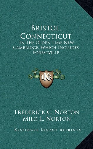 9781163527016: Bristol, Connecticut: In The Olden Time New Cambridge, Which Includes Forestville