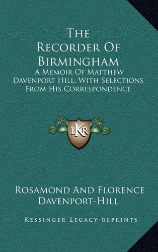 9781163527498: The Recorder Of Birmingham: A Memoir Of Matthew Davenport Hill, With Selections From His Correspondence