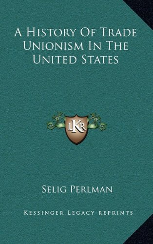 9781163528112: A History Of Trade Unionism In The United States