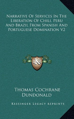 9781163529072: Narrative of Services in the Liberation of Chili, Peru and Brazil from Spanish and Portuguese Domination V2