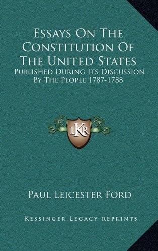 9781163529188: Essays On The Constitution Of The United States: Published During Its Discussion By The People 1787-1788