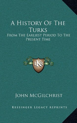 9781163529799: A History Of The Turks: From The Earliest Period To The Present Time