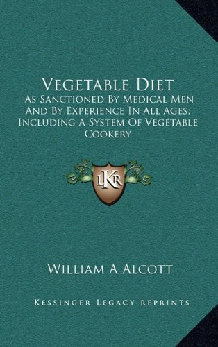 9781163530276: Vegetable Diet: As Sanctioned By Medical Men And By Experience In All Ages; Including A System Of Vegetable Cookery