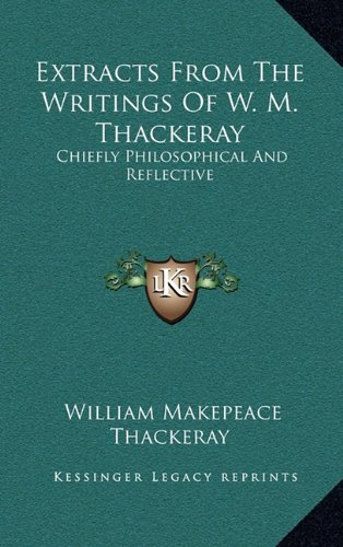 9781163531334: Extracts From The Writings Of W. M. Thackeray: Chiefly Philosophical And Reflective