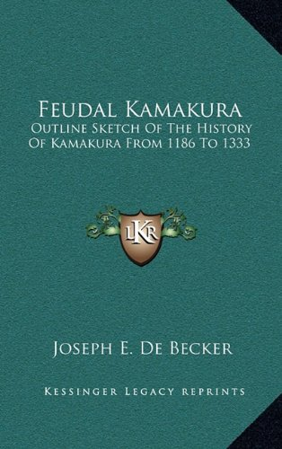 9781163534106: Feudal Kamakura: Outline Sketch Of The History Of Kamakura From 1186 To 1333