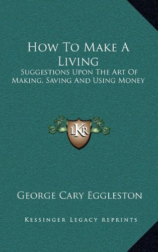 9781163534663: How To Make A Living: Suggestions Upon The Art Of Making, Saving And Using Money