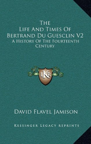 9781163535264: The Life And Times Of Bertrand Du Guesclin V2: A History Of The Fourteenth Century