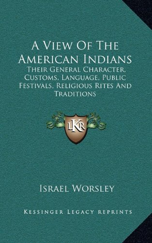 9781163536841: A View Of The American Indians: Their General Character, Customs, Language, Public Festivals, Religious Rites And Traditions