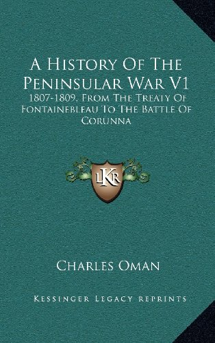 9781163537275: A History Of The Peninsular War V1: 1807-1809, From The Treaty Of Fontainebleau To The Battle Of Corunna