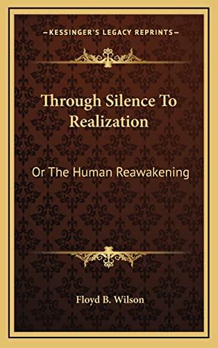 9781163537411: Through Silence To Realization: Or The Human Reawakening