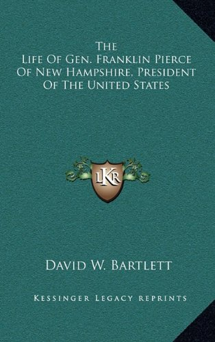 9781163539323: The Life of Gen. Franklin Pierce of New Hampshire, President of the United States