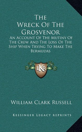 9781163540138: The Wreck Of The Grosvenor: An Account Of The Mutiny Of The Crew And The Loss Of The Ship When Trying To Make The Bermudas