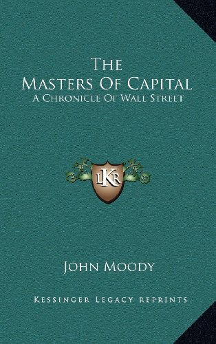 9781163540954: The Masters of Capital: A Chronicle of Wall Street