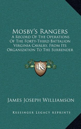 9781163541241: Mosby's Rangers: A Record Of The Operations Of The Forty-Third Battalion Virginia Cavalry, From Its Organization To The Surrender