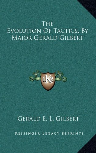 9781163542842: The Evolution Of Tactics, By Major Gerald Gilbert