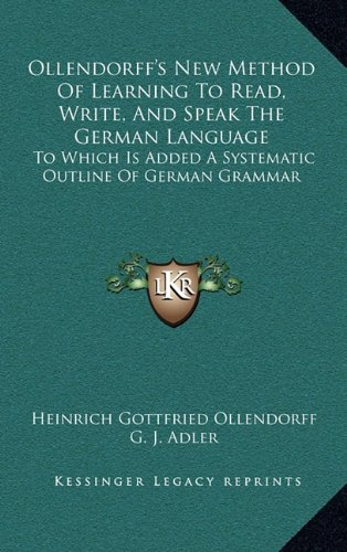 9781163543351: Ollendorff's New Method Of Learning To Read, Write, And Speak The German Language: To Which Is Added A Systematic Outline Of German Grammar