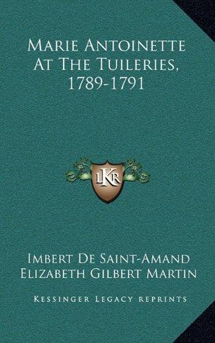 9781163543818: Marie Antoinette At The Tuileries, 1789-1791