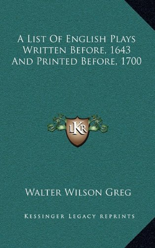 9781163547434: A List Of English Plays Written Before, 1643 And Printed Before, 1700