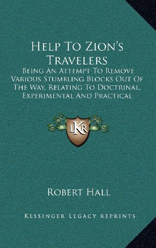 9781163548271: Help To Zion's Travelers: Being An Attempt To Remove Various Stumbling Blocks Out Of The Way, Relating To Doctrinal, Experimental And Practical Religion