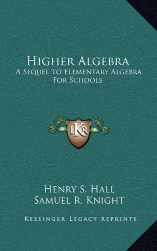9781163548585: Higher Algebra: A Sequel to Elementary Algebra for Schools