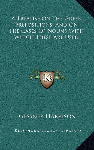 9781163549216: A Treatise On The Greek Prepositions, And On The Cases Of Nouns With Which These Are Used