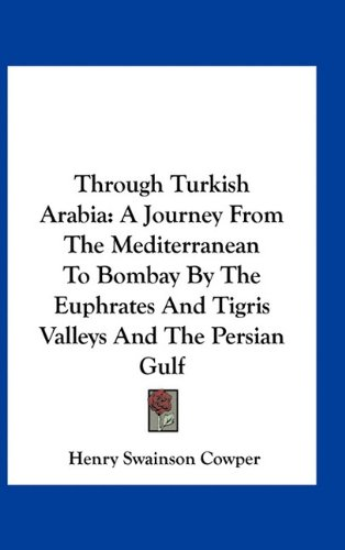 9781163550045: Through Turkish Arabia: A Journey From The Mediterranean To Bombay By The Euphrates And Tigris Valleys And The Persian Gulf