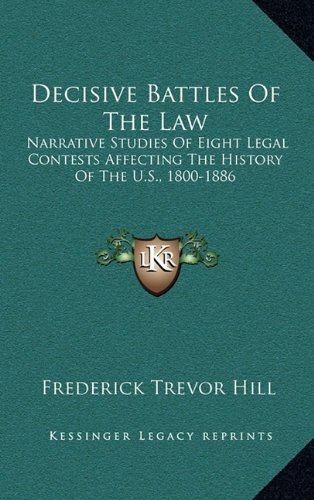 9781163552544: Decisive Battles Of The Law: Narrative Studies Of Eight Legal Contests Affecting The History Of The U.S., 1800-1886
