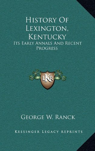 9781163554906: History Of Lexington, Kentucky: Its Early Annals And Recent Progress