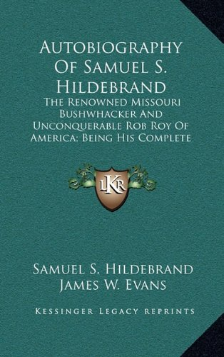 9781163554944: Autobiography of Samuel S. Hildebrand: The Renowned Missouri Bushwhacker and Unconquerable Rob Roy of America; Being His Complete Confession
