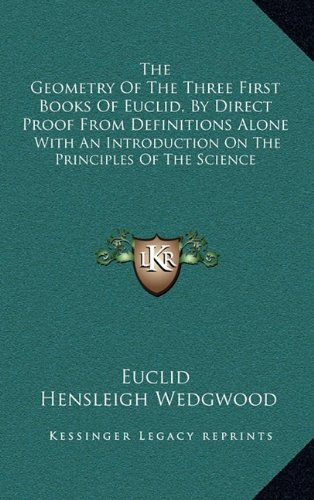 9781163555699: The Geometry of the Three First Books of Euclid, by Direct Proof from Definitions Alone: With an Introduction on the Principles of the Science