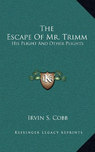 The Escape Of Mr. Trimm: His Plight And Other Plights (9781163556016) by Irvin S. Cobb