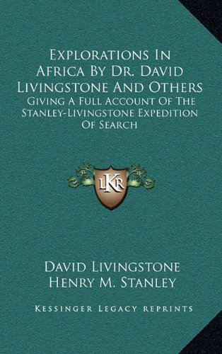 9781163558645: Explorations In Africa By Dr. David Livingstone And Others: Giving A Full Account Of The Stanley-Livingstone Expedition Of Search