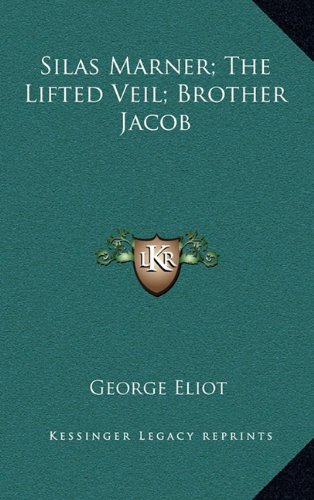 9781163560594: Silas Marner; The Lifted Veil; Brother Jacob