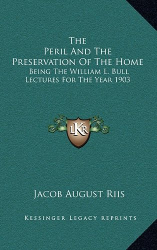9781163560785: The Peril And The Preservation Of The Home: Being The William L. Bull Lectures For The Year 1903