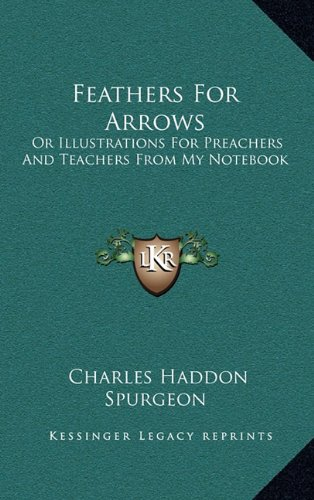 9781163562314: Feathers For Arrows: Or Illustrations For Preachers And Teachers From My Notebook