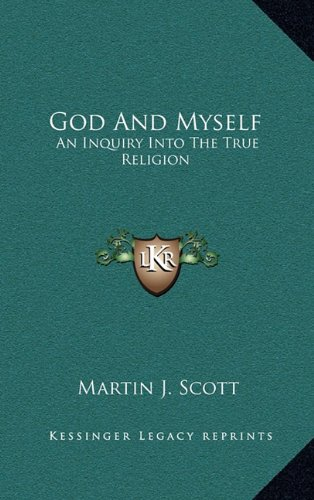 9781163564806: God And Myself: An Inquiry Into The True Religion