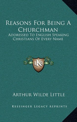 9781163567395: Reasons For Being A Churchman: Addressed To English Speaking Christians Of Every Name