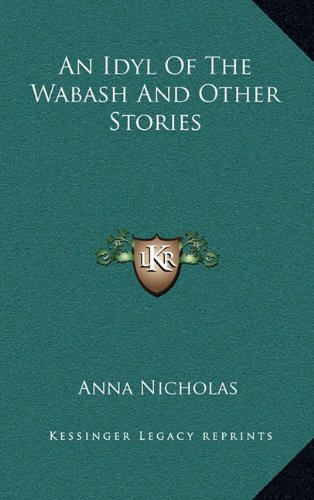 9781163568965: An Idyl Of The Wabash And Other Stories
