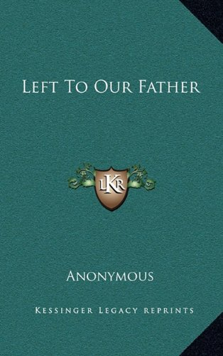 9781163569689: Left To Our Father