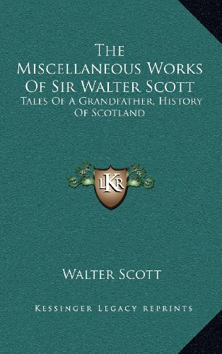9781163569757: The Miscellaneous Works of Sir Walter Scott: Tales of a Grandfather, History of Scotland
