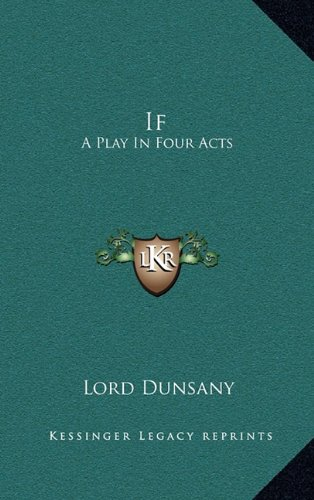 If: A Play In Four Acts (1163571180) by Lord Dunsany