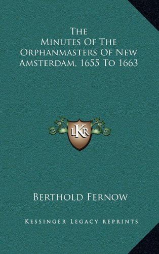 9781163571644: The Minutes Of The Orphanmasters Of New Amsterdam, 1655 To 1663