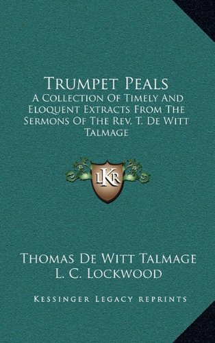 9781163571842: Trumpet Peals: A Collection Of Timely And Eloquent Extracts From The Sermons Of The Rev. T. De Witt Talmage