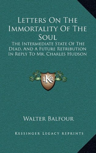 9781163572337: Letters On The Immortality Of The Soul: The Intermediate State Of The Dead, And A Future Retribution In Reply To Mr. Charles Hudson
