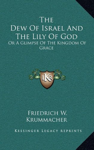 9781163575000: The Dew of Israel and the Lily of God: Or a Glimpse of the Kingdom of Grace