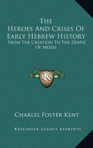 9781163576861: The Heroes And Crises Of Early Hebrew History: From The Creation To The Death Of Moses